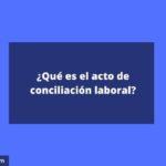 En qué consiste un acto de conciliación laboral