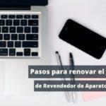 ¿Tienes que renovar el Certificado de Revendedor de Aparatos Electrónicos?