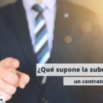 ¿Qué supone la subrogación de un contrato laboral?